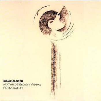 Come Closer - Mathilde Grooss Viddal